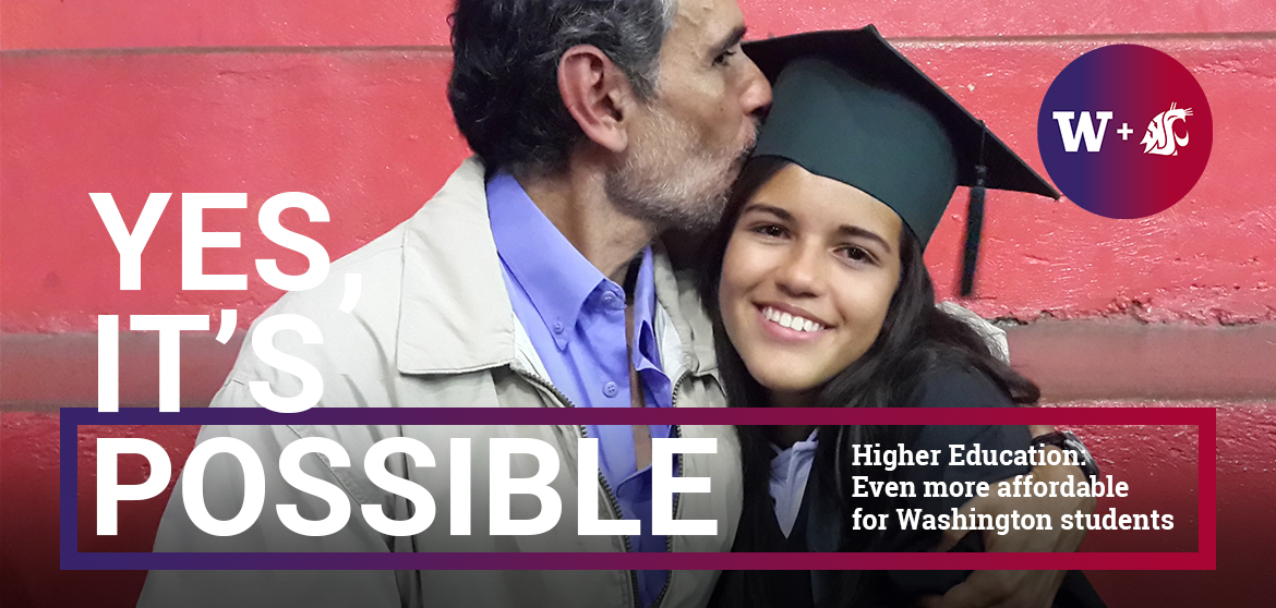 YES, IT'S POSSIBLE - Higher Education: Even more affordable for Washington students